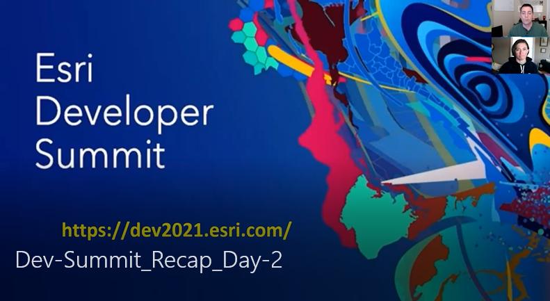 Esri DevSummit 2021 - Day 2 Recap