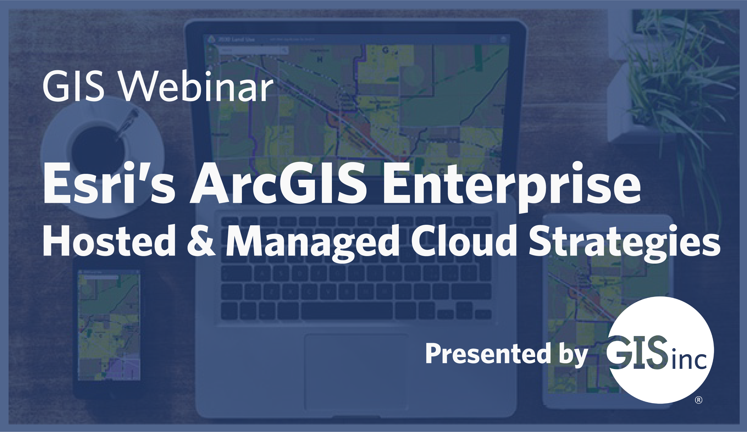 Q&A from GISinc's Hosted and Managed Cloud Strategies Webinar