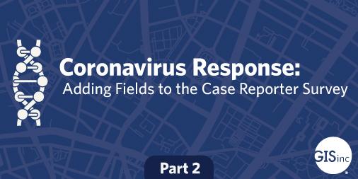 Coronavirus Response: Adding Fields to the Case Reporter Survey image